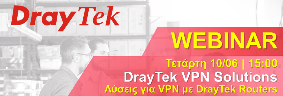 Webinar DrayTek Vol.1 10/06 - Λύσεις για VPN με DrayTek Routers
