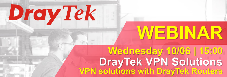 Webinar DrayTek Vol.1 10/06 - VPN solutions with DrayTek Routers
