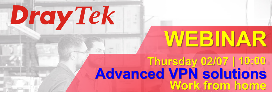 Webinar DrayTek Vol.2 02/07 - Advanced VPN solutions for work from home applications